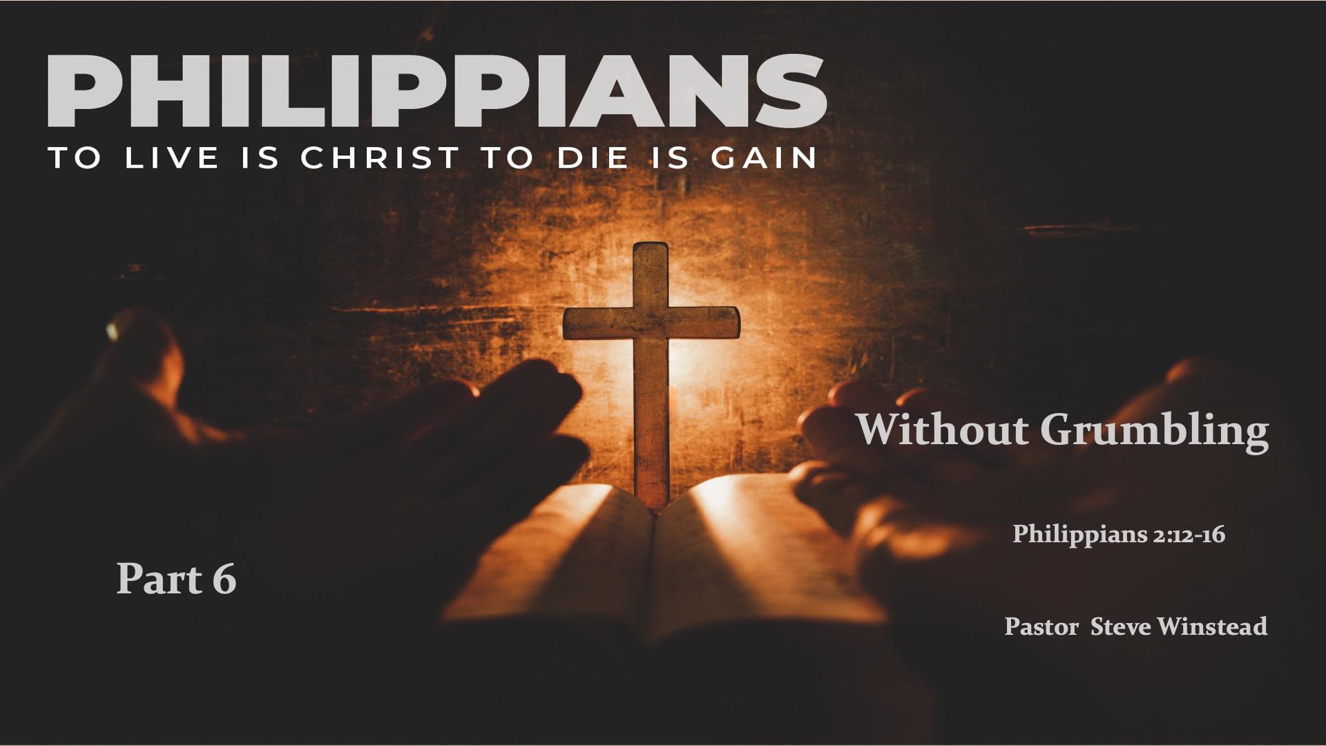 April 18,2021 Without Grumbling // Philippians 2 :12 -16 // Pastor Steve Winstead