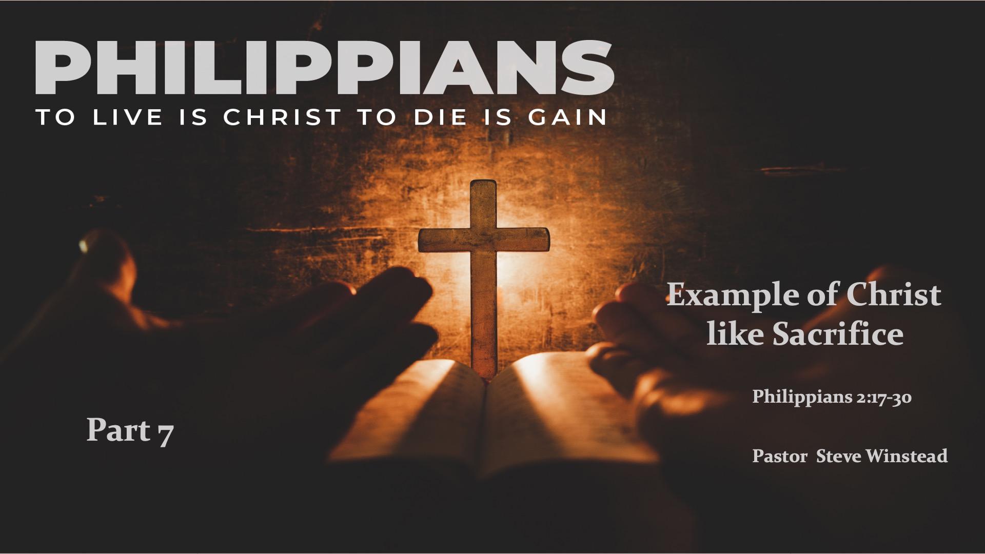Example of Christ Like Sacrifice  // Philippians 2:17 – 30 // Pastor Steve Winstead