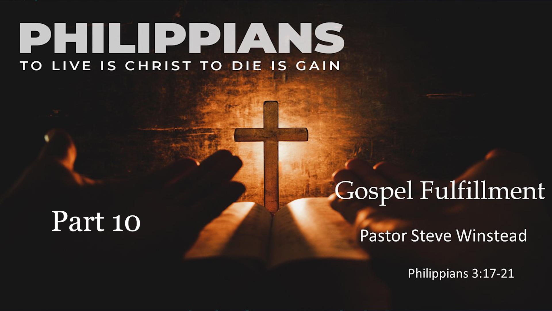 Gospel Fulfillment // Philippians 3:17- 21 // Pastor Steve Winstead