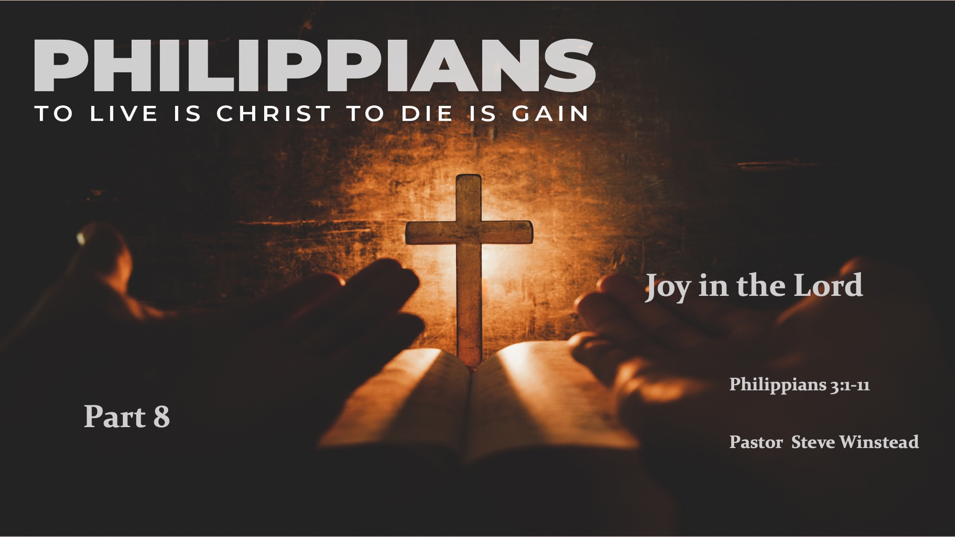 Joy in the Lord //  Philippians 3:1-11 // Pastor Steve Winstead