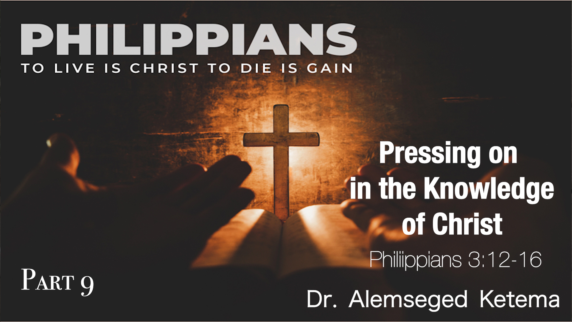 Pressing on in the Knowledge of Christ // Philippians 3:12-16 // Dr.  Alemseged Ketema